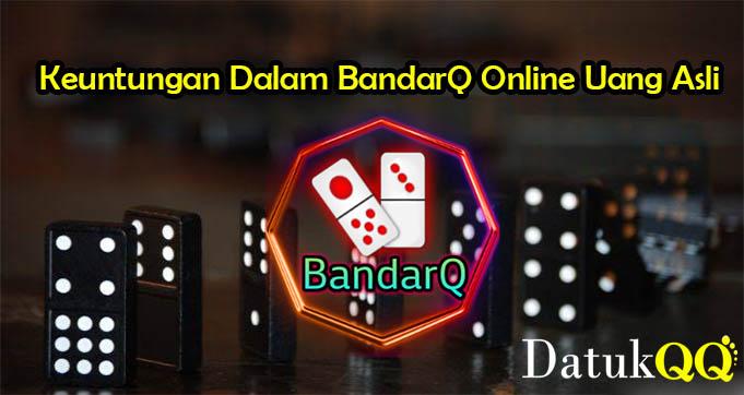 Peluang Keuntungan Dalam BandarQ Online Uang Asli