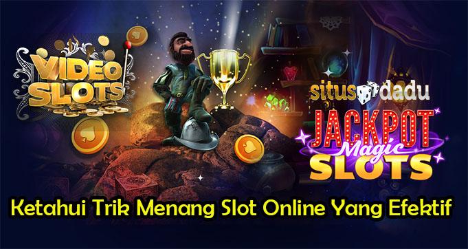 Ketahui Trik Menang Slot Online Yang Efektif