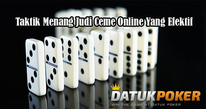 Taktik Menang Judi Ceme Online Yang Efektif