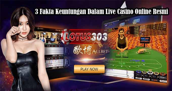 3 Fakta Keuntungan Dalam Live Casino Online Resmi