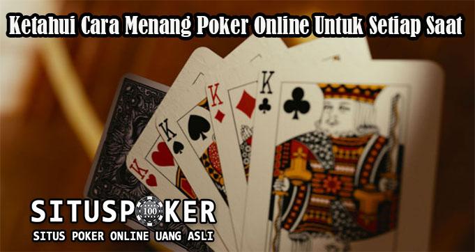 Ketahui Cara Menang Poker Online Untuk Setiap Saat